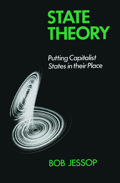 State Theory Putting the Capitalist State in Its Place Bob Jessop